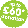 up to £60* donation