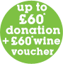 up to £60 donation + £60 wine voucher