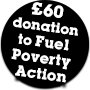£60 donation to Fuel Poverty Action