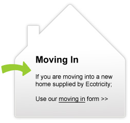 Moving In. If you are moving into a home supplied by Ecotricity; Use our moving in form.
