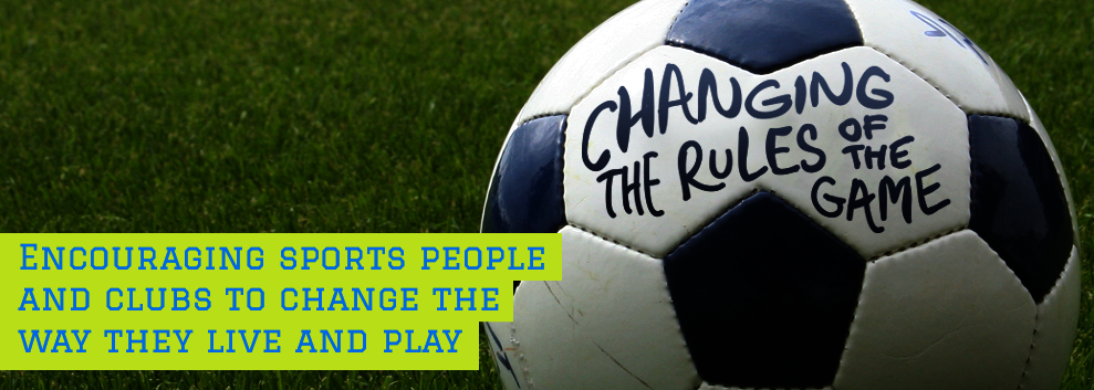 Encouraging sports people and clubs to change the way they live and play